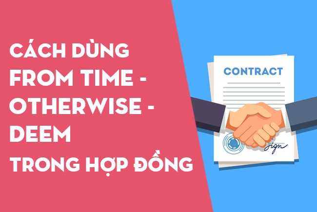 Cách dùng from time - at the expense - otherwise - deem - credit - notwithstanding trong Hợp đồng